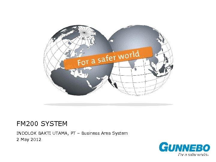 FM 200 SYSTEM INDOLOK BAKTI UTAMA, PT – Business Area System 2 May 2012