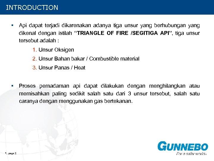 INTRODUCTION § Api dapat terjadi dikarenakan adanya tiga unsur yang berhubungan yang dikenal dengan