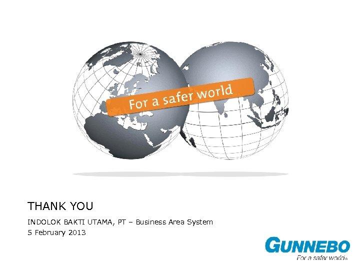 THANK YOU INDOLOK BAKTI UTAMA, PT – Business Area System 5 February 2013