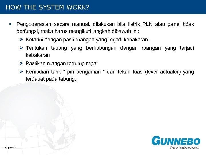 HOW THE SYSTEM WORK? § Pengoperasian secara manual, dilakukan bila listrik PLN atau panel