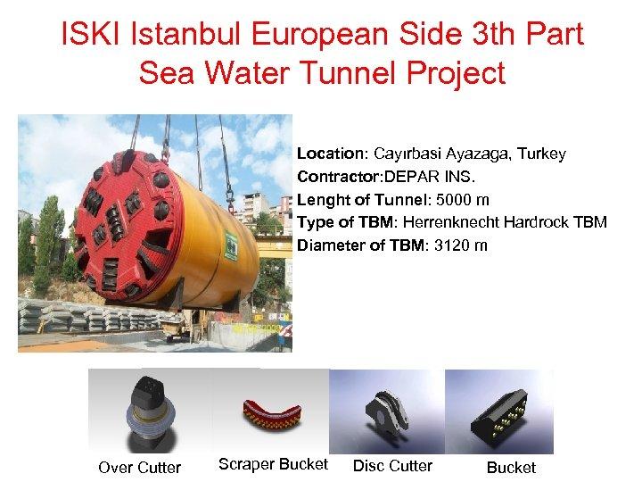 ISKI Istanbul European Side 3 th Part Sea Water Tunnel Project Location: Cayırbasi Ayazaga,
