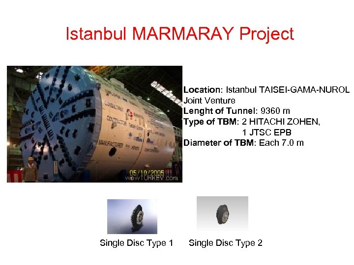 Istanbul MARMARAY Project Location: Istanbul TAISEI-GAMA-NUROL Joint Venture Lenght of Tunnel: 9360 m Type