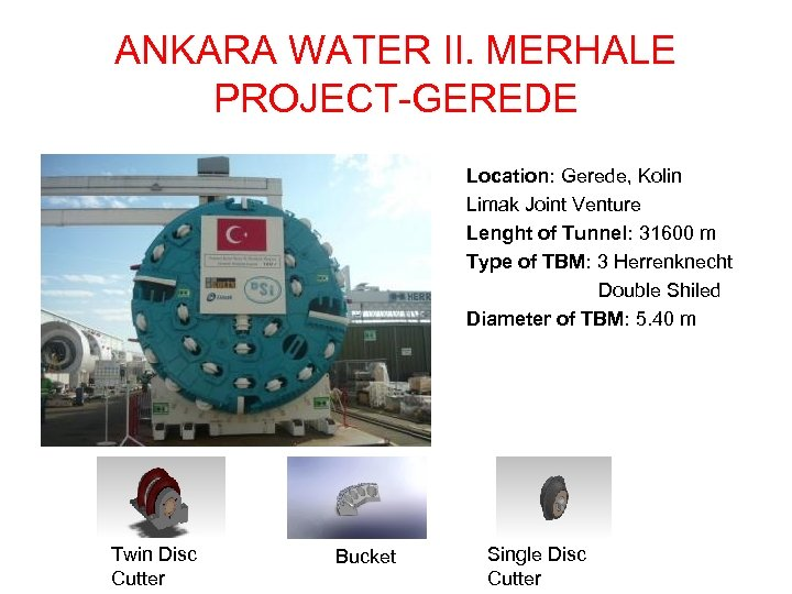 ANKARA WATER II. MERHALE PROJECT-GEREDE Location: Gerede, Kolin Limak Joint Venture Lenght of Tunnel: