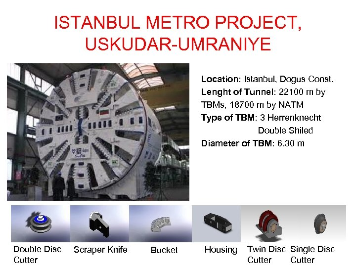 ISTANBUL METRO PROJECT, USKUDAR-UMRANIYE Location: Istanbul, Dogus Const. Lenght of Tunnel: 22100 m by
