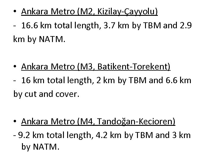 • Ankara Metro (M 2, Kizilay-Çayyolu) - 16. 6 km total length, 3.