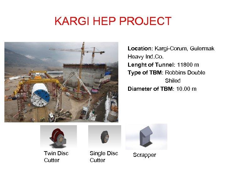 KARGI HEP PROJECT Location: Kargi-Corum, Gulermak Heavy Ind. Co. Lenght of Tunnel: 11800 m