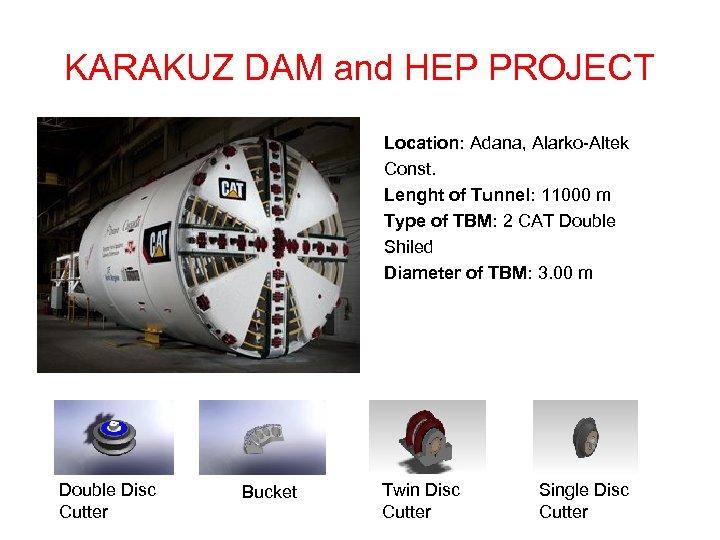 KARAKUZ DAM and HEP PROJECT Location: Adana, Alarko-Altek Const. Lenght of Tunnel: 11000 m