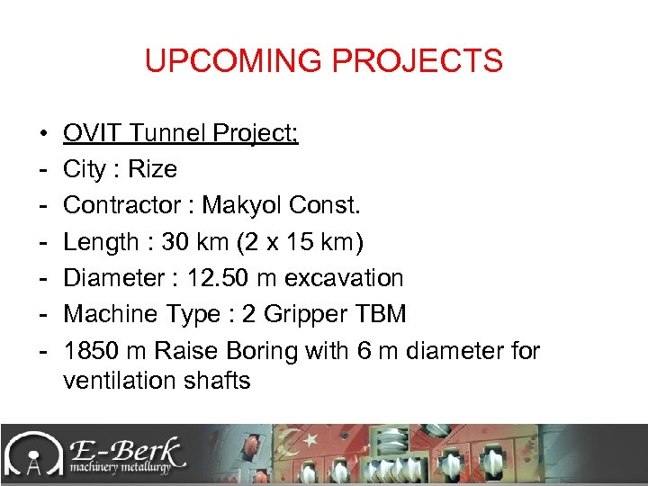 UPCOMING PROJECTS • - OVIT Tunnel Project; City : Rize Contractor : Makyol Const.