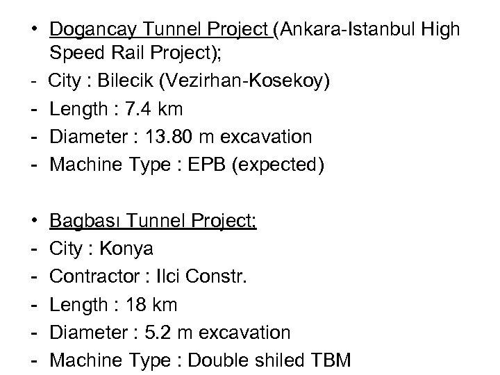 • Dogancay Tunnel Project (Ankara-Istanbul High Speed Rail Project); - City : Bilecik