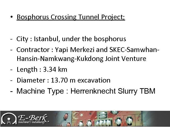 • Bosphorus Crossing Tunnel Project; - City : Istanbul, under the bosphorus -