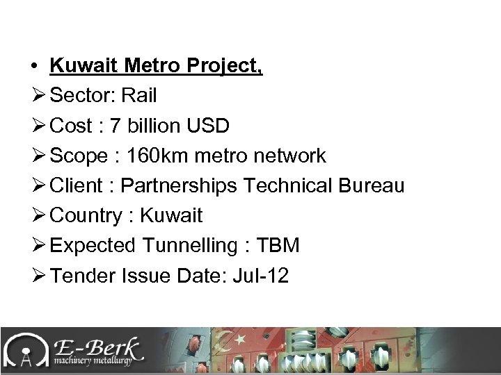 • Kuwait Metro Project, Ø Sector: Rail Ø Cost : 7 billion USD