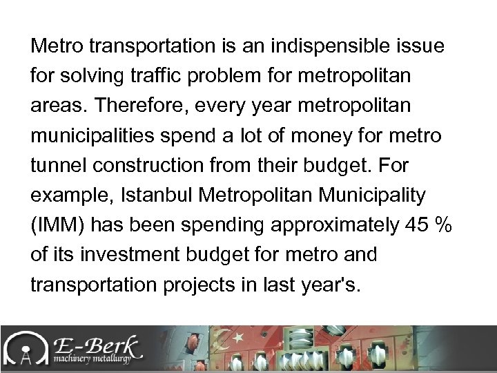 Metro transportation is an indispensible issue for solving traffic problem for metropolitan areas. Therefore,