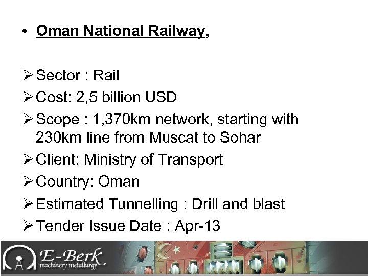 • Oman National Railway, Ø Sector : Rail Ø Cost: 2, 5 billion