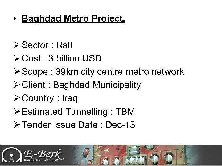 • Baghdad Metro Project, Ø Sector : Rail Ø Cost : 3 billion