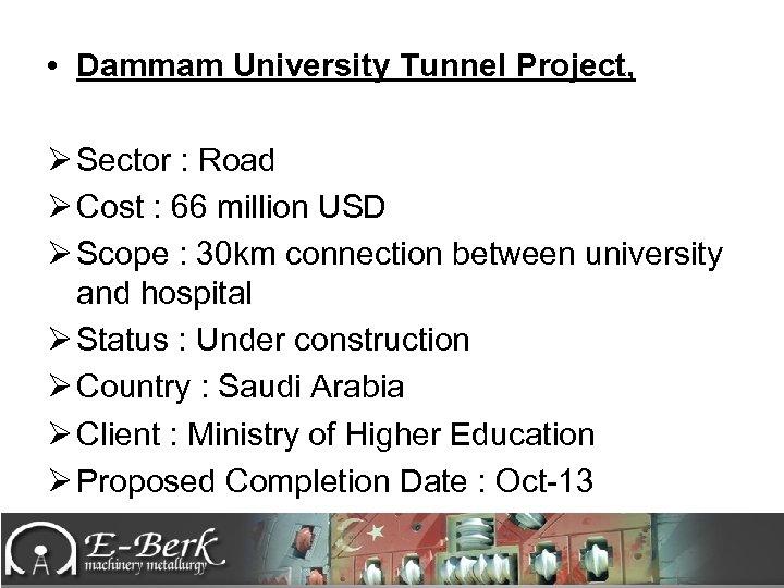 • Dammam University Tunnel Project, Ø Sector : Road Ø Cost : 66