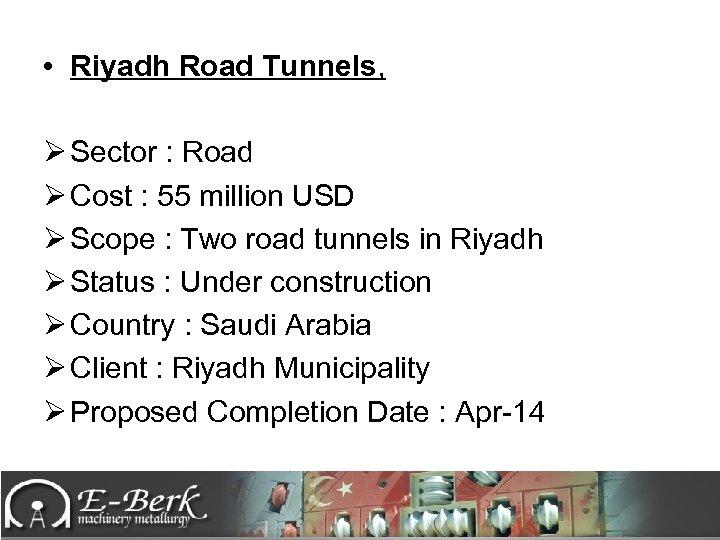 • Riyadh Road Tunnels, Ø Sector : Road Ø Cost : 55 million