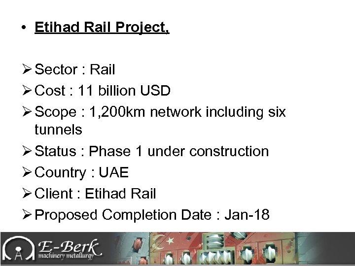 • Etihad Rail Project, Ø Sector : Rail Ø Cost : 11 billion