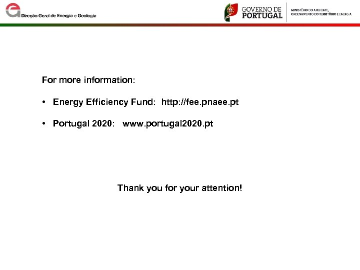 For more information: • Energy Efficiency Fund: http: //fee. pnaee. pt • Portugal 2020:
