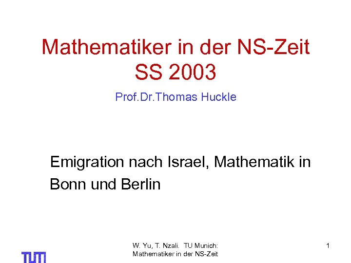 Mathematiker in der NS-Zeit SS 2003 Prof. Dr. Thomas Huckle Emigration nach Israel, Mathematik