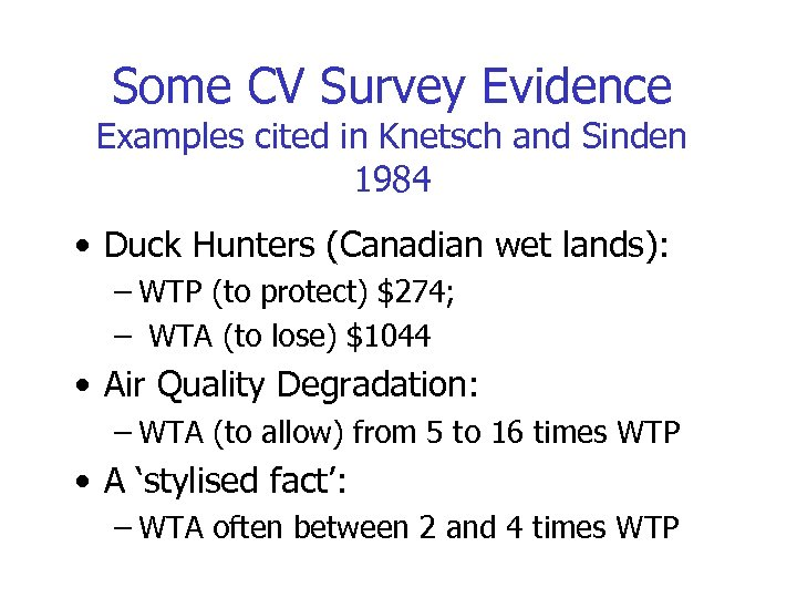 Some CV Survey Evidence Examples cited in Knetsch and Sinden 1984 • Duck Hunters