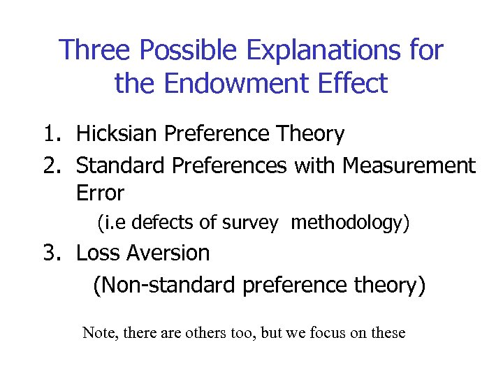 Three Possible Explanations for the Endowment Effect 1. Hicksian Preference Theory 2. Standard Preferences