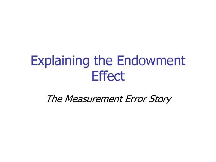 Explaining the Endowment Effect The Measurement Error Story
