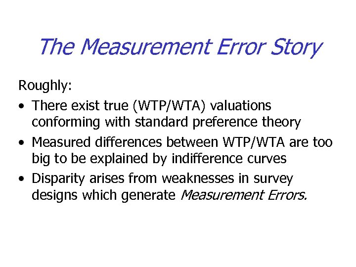 The Measurement Error Story Roughly: • There exist true (WTP/WTA) valuations conforming with standard