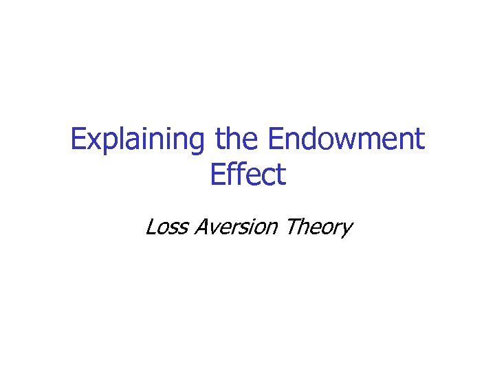 Explaining the Endowment Effect Loss Aversion Theory