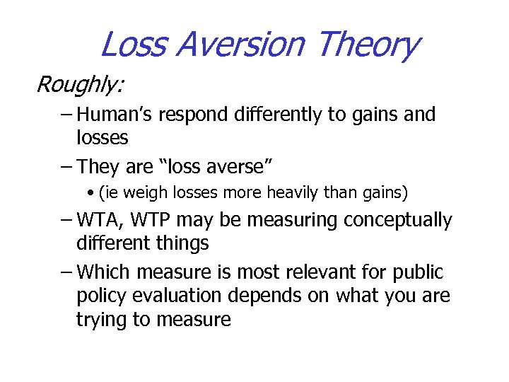 Loss Aversion Theory Roughly: – Human's respond differently to gains and losses – They