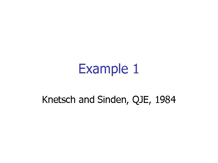 Example 1 Knetsch and Sinden, QJE, 1984