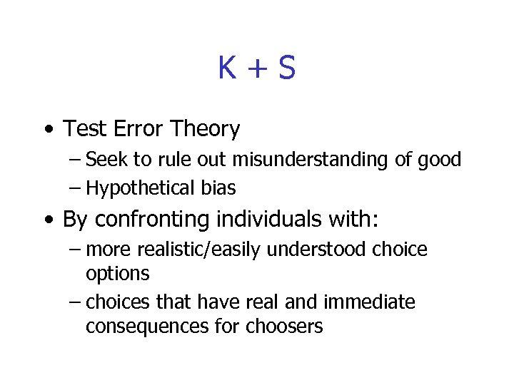 K+S • Test Error Theory – Seek to rule out misunderstanding of good –