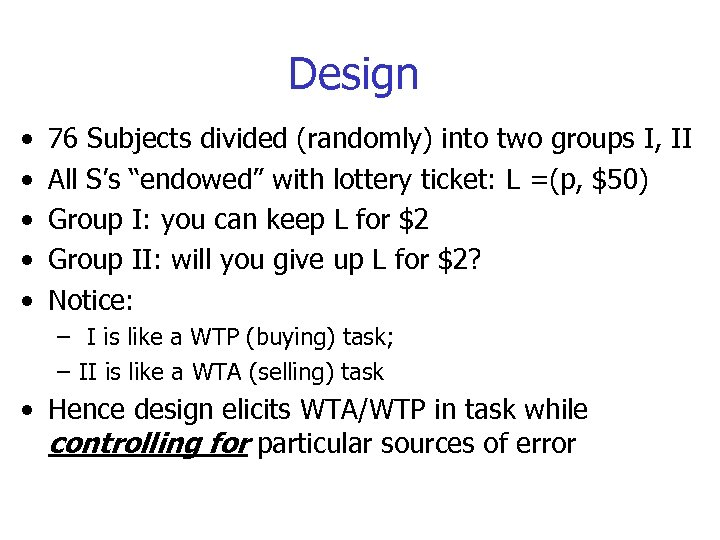Design • • • 76 Subjects divided (randomly) into two groups I, II All