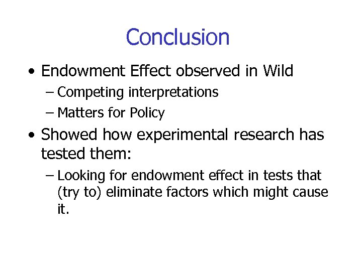Conclusion • Endowment Effect observed in Wild – Competing interpretations – Matters for Policy