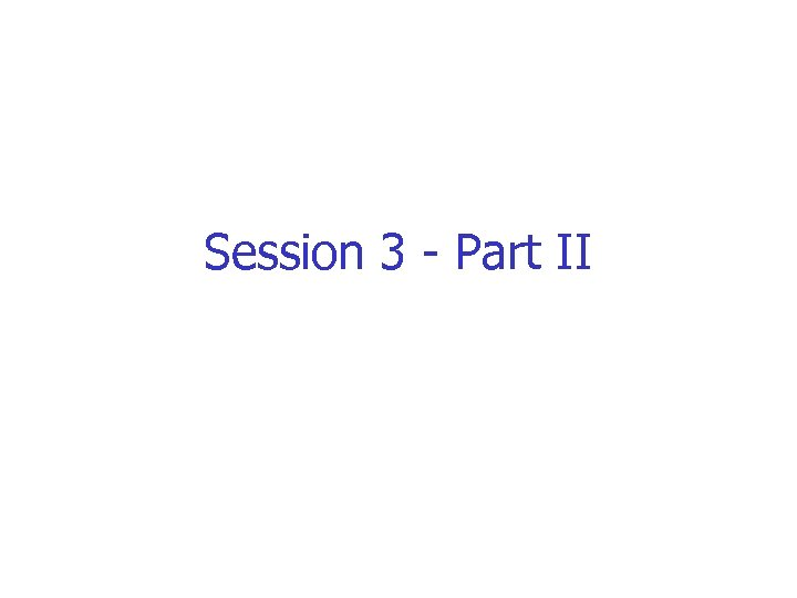 Session 3 - Part II