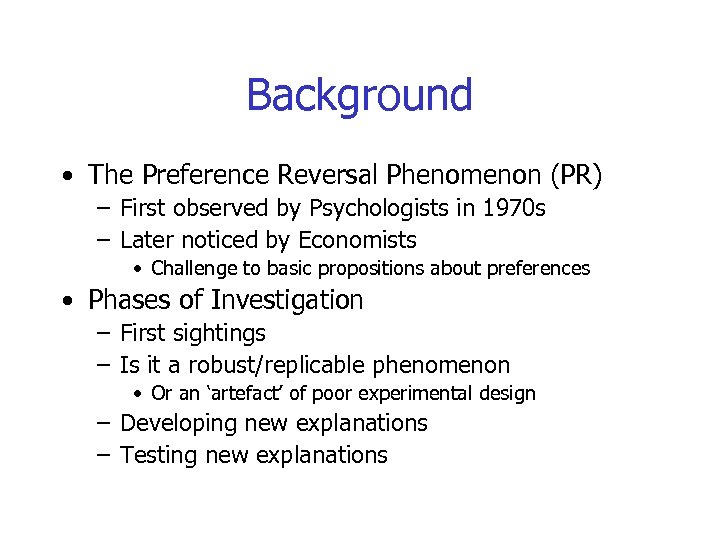 Background • The Preference Reversal Phenomenon (PR) – First observed by Psychologists in 1970