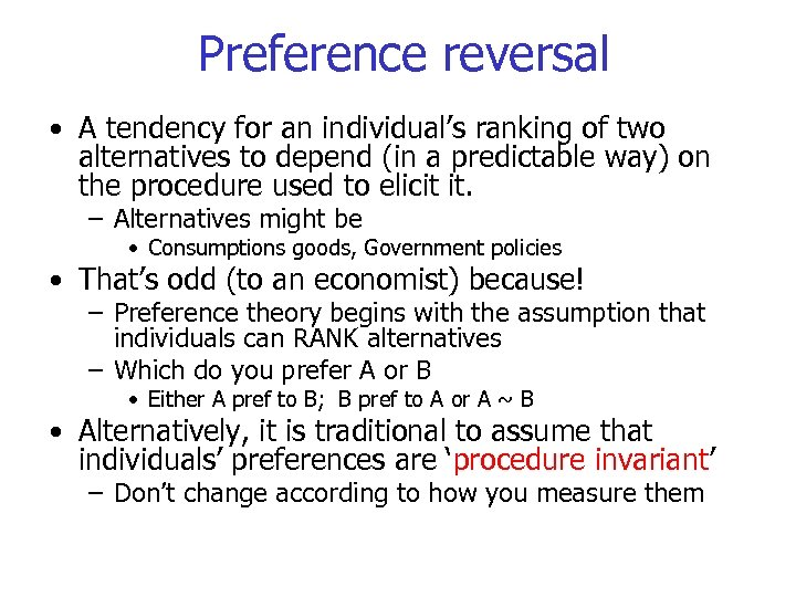 Preference reversal • A tendency for an individual's ranking of two alternatives to depend