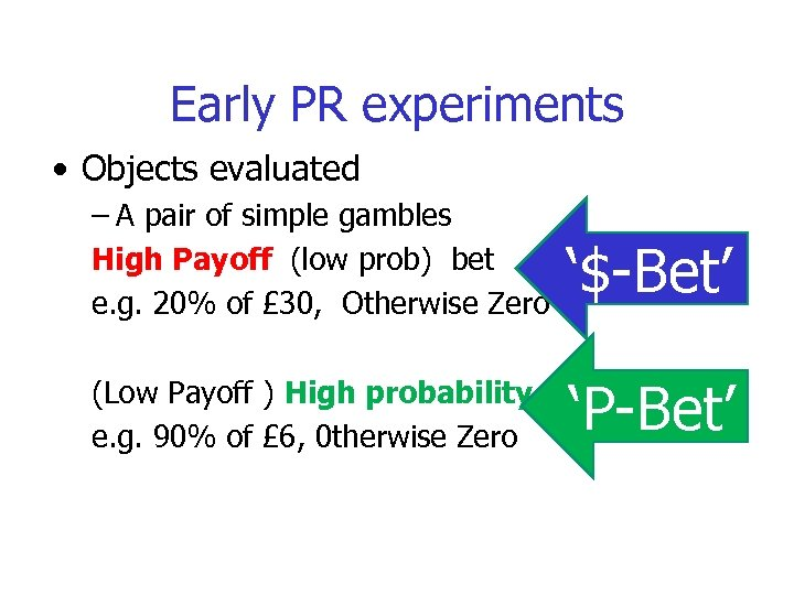 Early PR experiments • Objects evaluated – A pair of simple gambles High Payoff