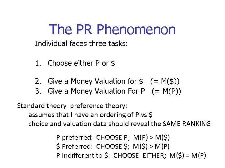 The PR Phenomenon Individual faces three tasks: 1. Choose either P or $ 2.
