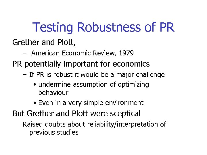 Testing Robustness of PR Grether and Plott, – American Economic Review, 1979 PR potentially