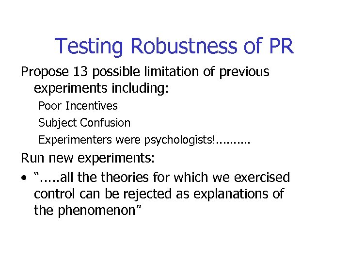 Testing Robustness of PR Propose 13 possible limitation of previous experiments including: Poor Incentives