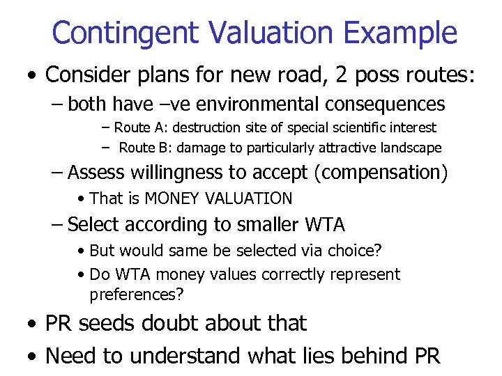 Contingent Valuation Example • Consider plans for new road, 2 poss routes: – both