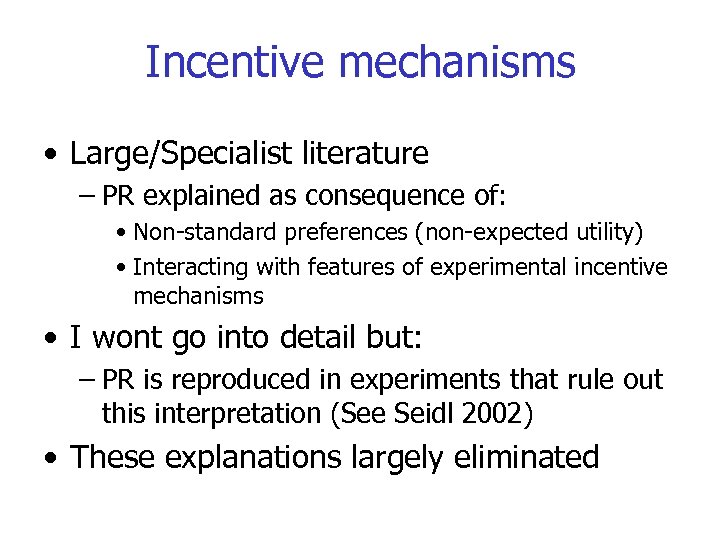 Incentive mechanisms • Large/Specialist literature – PR explained as consequence of: • Non-standard preferences