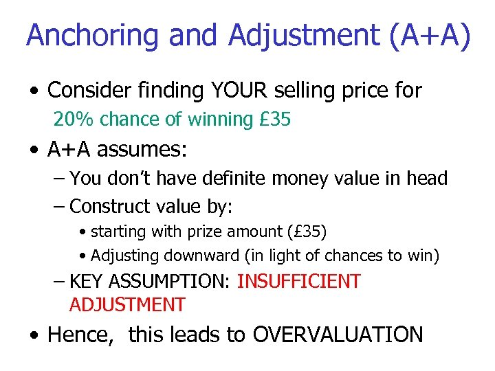 Anchoring and Adjustment (A+A) • Consider finding YOUR selling price for 20% chance of