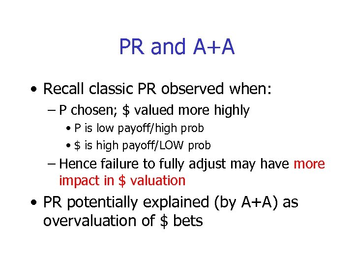 PR and A+A • Recall classic PR observed when: – P chosen; $ valued