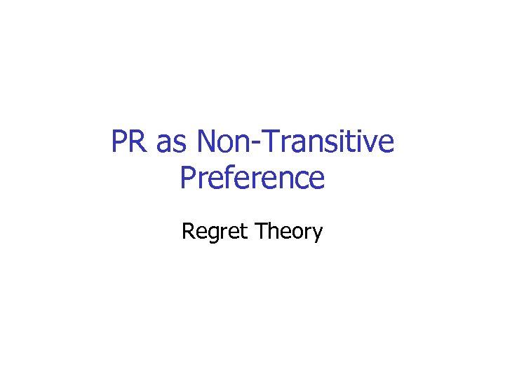 PR as Non-Transitive Preference Regret Theory