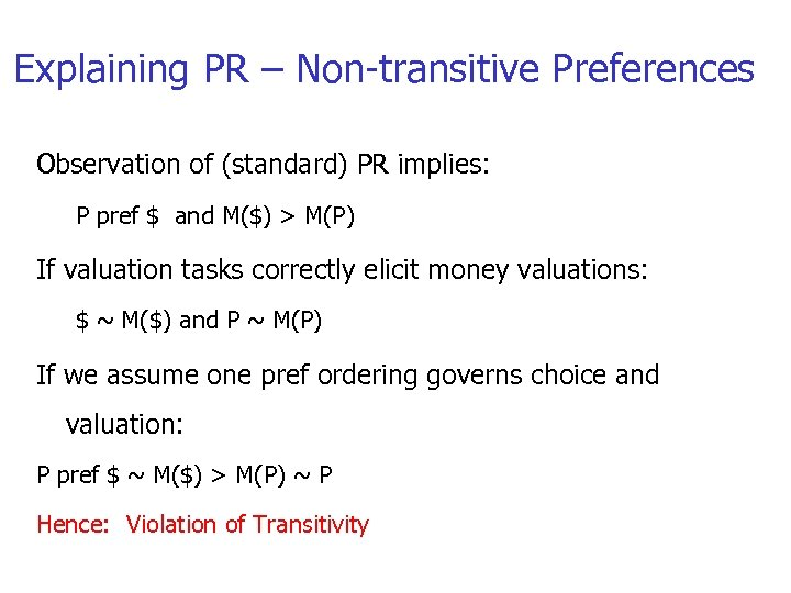 Explaining PR – Non-transitive Preferences Observation of (standard) PR implies: P pref $ and