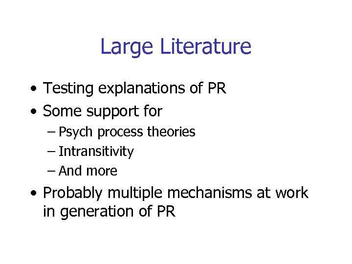 Large Literature • Testing explanations of PR • Some support for – Psych process