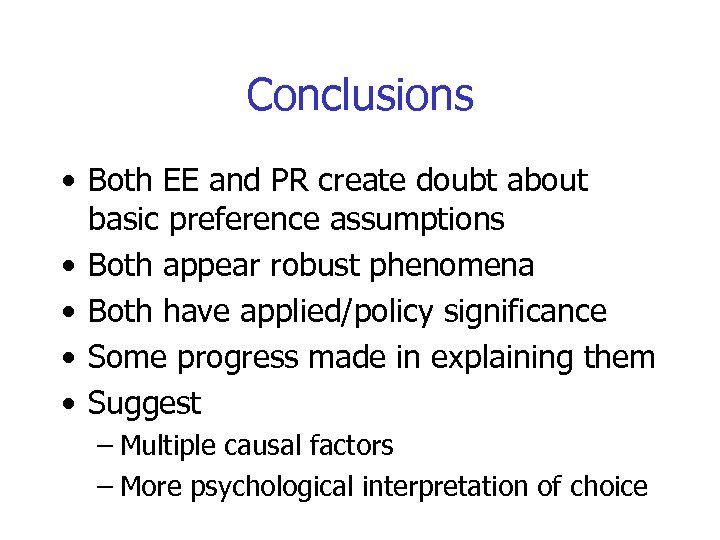 Conclusions • Both EE and PR create doubt about basic preference assumptions • Both