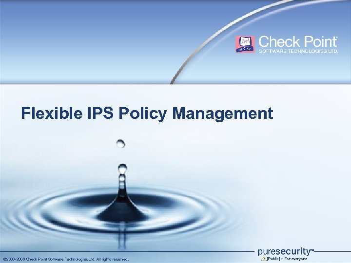 Flexible IPS Policy Management © 2003 -2008 Check Point Software Technologies Ltd. All rights