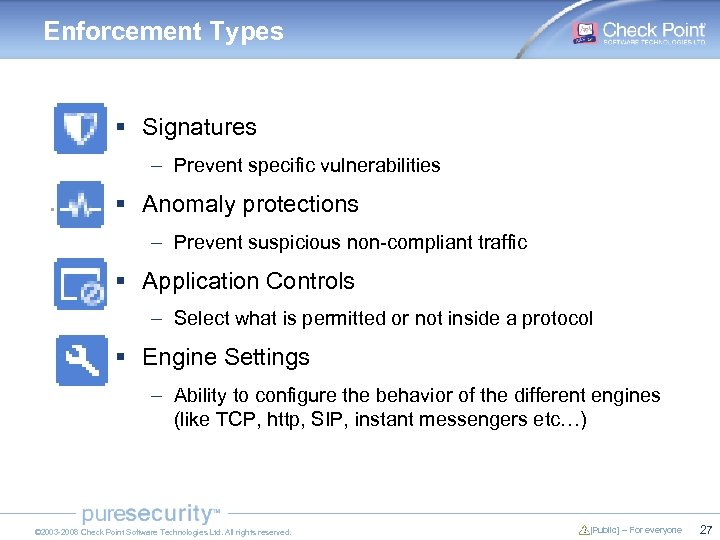 Enforcement Types § Signatures – Prevent specific vulnerabilities § Anomaly protections – Prevent suspicious